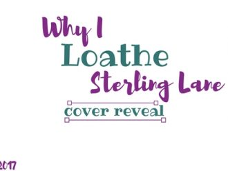 Cover Reveal: Why I Loathe Sterling Lane by Ingrid Paulson!